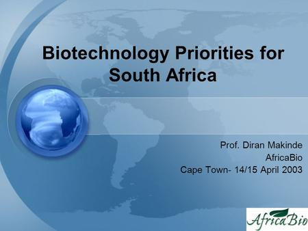 Biotechnology Priorities for South Africa Prof. Diran Makinde AfricaBio Cape Town- 14/15 April 2003.