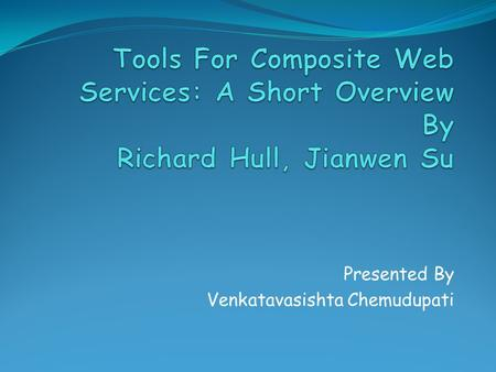 Presented By Venkatavasishta Chemudupati. Outline Introduction Web Services and Standards Models of Web Services and Composition Analysis of Composite.