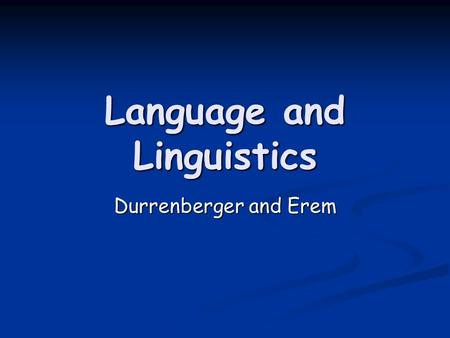 Language and Linguistics Durrenberger and Erem. 5 Characteristics of Human Language Displacement Displacement Open Open Discrete Discrete duality of patterning.