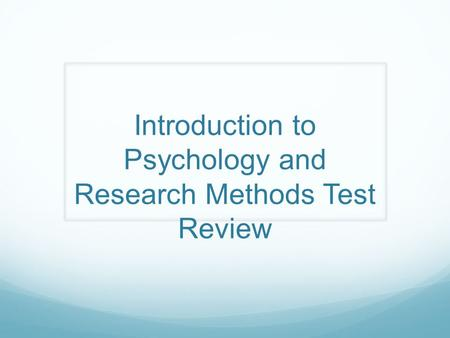 Introduction to Psychology and Research Methods Test Review.