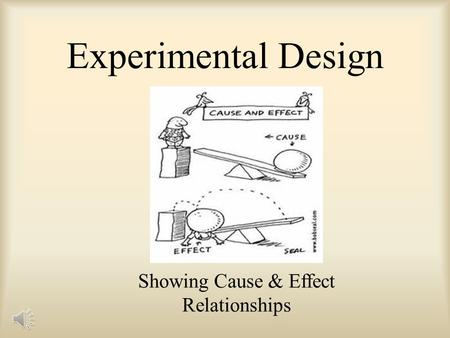 Experimental Design Showing Cause & Effect Relationships.