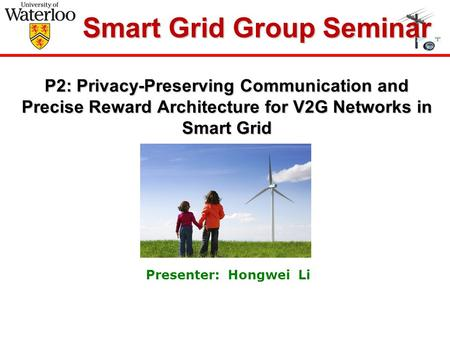 P2: Privacy-Preserving Communication and Precise Reward Architecture for V2G Networks in Smart Grid P2: Privacy-Preserving Communication and Precise Reward.