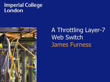 A Throttling Layer-7 Web Switch James Furness. Motivation & Goals Specification & Design Design detail Demonstration Conclusion.
