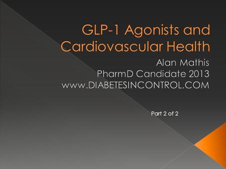 Part 2 of 2.  GLP-1 agonists have been shown to reduce several inflammatory markers including plasminogen activa­tor inhibitor-1 (PAI-1), vascular.
