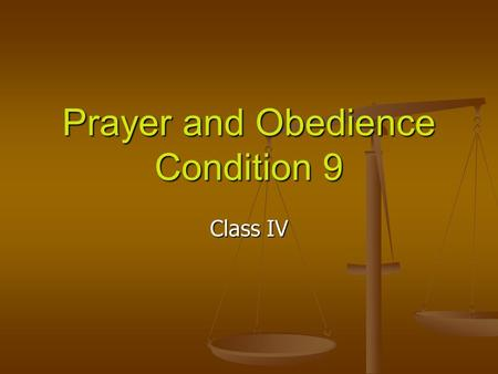 Prayer and Obedience Condition 9 Class IV. God's Heartfelt Plea Deut 5:29 O that there were such an heart in them, that they would fear me, and keep all.