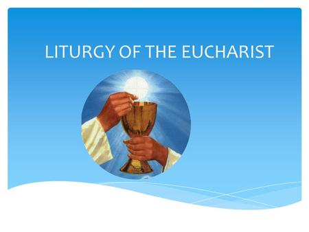 LITURGY OF THE EUCHARIST.  Preparation of the Gifts  Eucharistic Prayer  The Lord's Prayer  Sign of Peace  Communion  Prayer after Communion During.