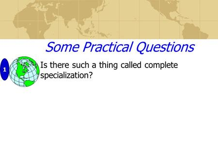 Some Practical Questions Is there such a thing called complete specialization? 1.