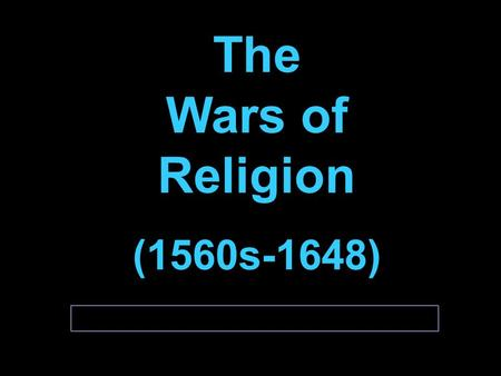 The Wars of Religion (1560s-1648) The Wars of Religion (1560s-1648)