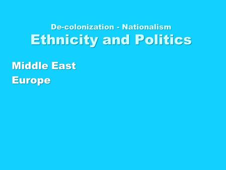 De-colonization - Nationalism Ethnicity and Politics Middle East Europe.