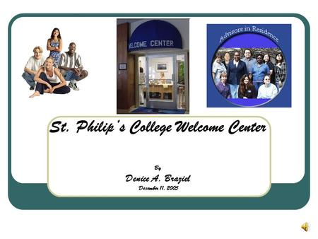 St. Philip's College Welcome Center By Denice A. Braziel December 11, 2005.