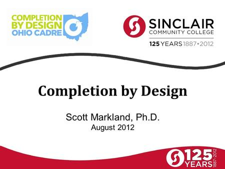 Completion by Design Scott Markland, Ph.D. August 2012.