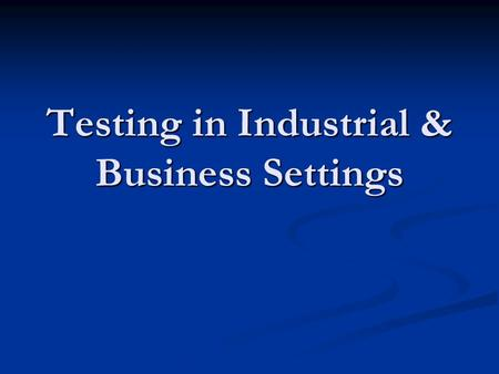 Testing in Industrial & Business Settings. How are people hired for a particular job or position? Employment interview Employment interview Can be influenced.