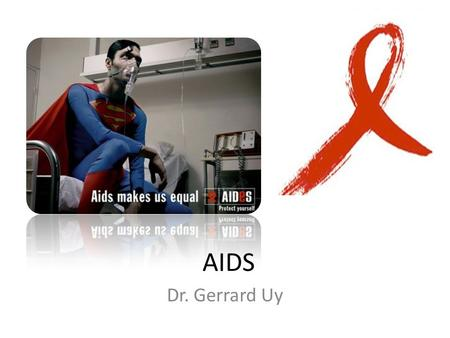 AIDS Dr. Gerrard Uy. AIDS Definition: – According to the CDC classification system, any HIV infected individual with a CD4 T cell count of <200/uL has.