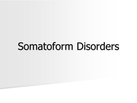 Somatoform Disorders. SOMATOFORM DISORDERS Somatoform Disorder – psychological problem in which there are symptoms of a physical disorder without a physical.