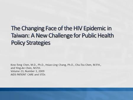 Kow-Tong Chen, M.D., Ph.D., Hsiao-Ling Chang, Ph.D., Chu-Tzu Chen, M.P.H., and Ying-An Chen, M.P.H. Volume 23, Number 3, 2009 AIDS PATIENT CARE and STDs.