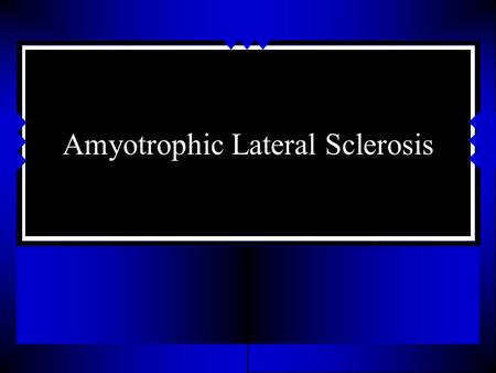 Amyotrophic Lateral Sclerosis. Motor Neuron Disease Terminology Lower motor neuron Upper motor neuron Progressive Muscular Atrophy Amyotrophic Lateral.