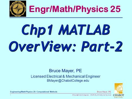 ENGR-25_MATLAB_OverView-2.ppt 1 Bruce Mayer, PE Engineering/Math/Physics 25: Computational Methods Bruce Mayer, PE Licensed Electrical.