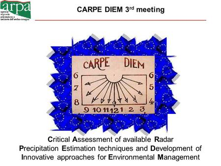 CARPE DIEM 3 rd meeting Critical Assessment of available Radar Precipitation Estimation techniques and Development of Innovative approaches for Environmental.