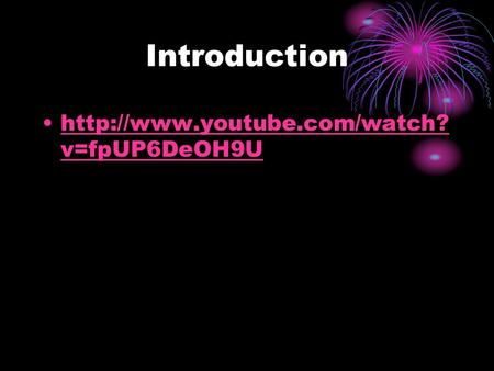 Introduction  v=fpUP6DeOH9Uhttp://www.youtube.com/watch? v=fpUP6DeOH9U.