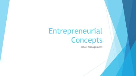 Entrepreneurial Concepts Retail Management. What You Will Learn  The meaning of entrepreneurship  How to identify the risks involved in entrepreneurship.