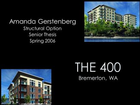 THE 400 Bremerton, WA Amanda Gerstenberg Structural Option Senior Thesis Spring 2006.
