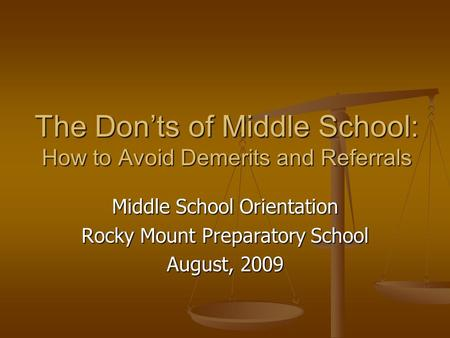 The Don'ts of Middle School: How to Avoid Demerits and Referrals Middle School Orientation Rocky Mount Preparatory School August, 2009.