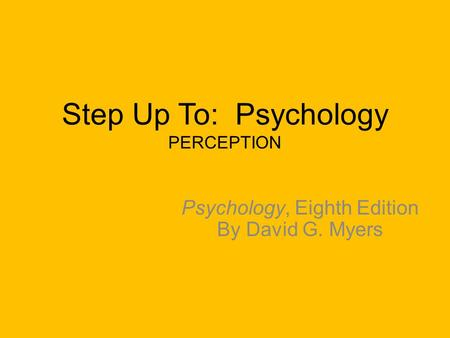 Step Up To: Psychology PERCEPTION Psychology, Eighth Edition By David G. Myers.