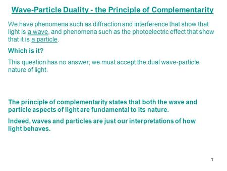 Wave-Particle Duality - the Principle of Complementarity The principle of complementarity states that both the wave and particle aspects of light are fundamental.