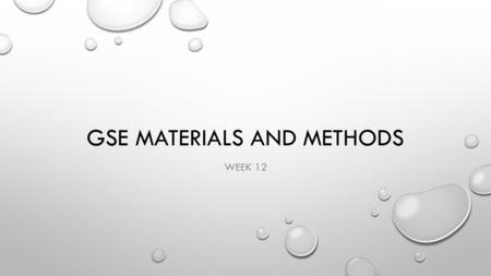 GSE MATERIALS AND METHODS WEEK 12. WELCOME! ESSAY QUIZ REVIEW SCHEDULE MATERIALS DEVELOPMENT.