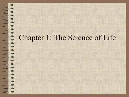 Chapter 1: The Science of Life Objectives 1. Recognize some possible benefits from studying biology 2. Summarize the characteristics of living things.