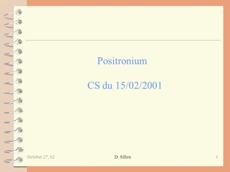October 27, 021D. Sillou Positronium CS du 15/02/2001.