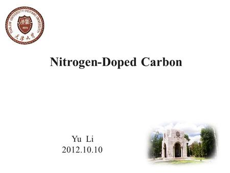 Nitrogen-Doped Carbon Yu Li 2012.10.10. Visualizing Individual Nitrogen Dopants in Monolayer Graphene Liuyan Zhao et al. Science 333, 999 (2011); DOI: