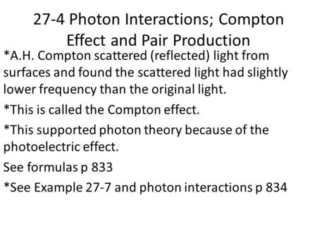 27-4 Photon Interactions; Compton Effect and Pair Production *A.H. Compton scattered (reflected) light from surfaces and found the scattered light had.