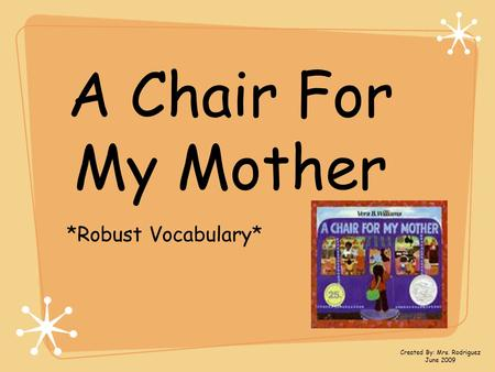 A Chair For My Mother *Robust Vocabulary* Created By: Mrs. Rodriguez June 2009.
