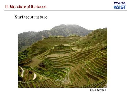 EEW508 II. Structure of Surfaces Surface structure Rice terrace.
