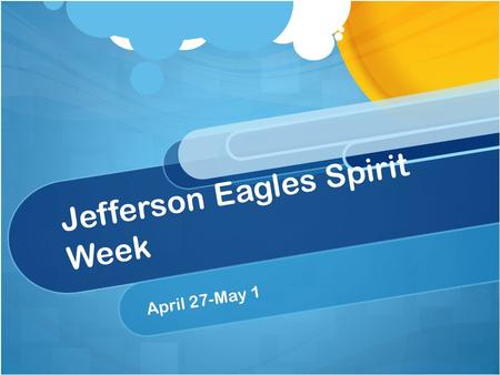 Jefferson Eagles Spirit Week April 27-May 1. What is Spirit Week? Show your JEFFERSON PRIDE! Week of April 27-May 1 all 6-8 grade students dress up! Each.