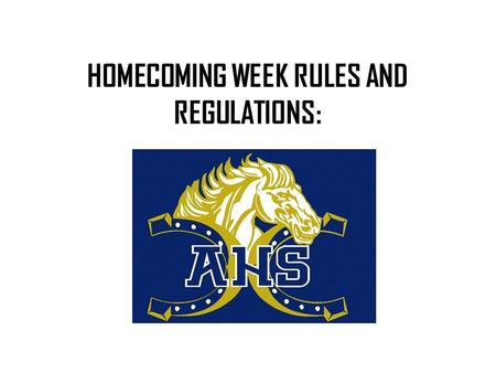 HOMECOMING WEEK RULES AND REGULATIONS:. Spirit Week Attire Rules Students are to wear their uniform pants or shorts No See Through Clothing Clothing may.