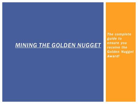 The complete guide to ensure you receive the Golden Nugget Award! MINING THE GOLDEN NUGGET.