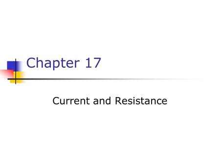 Chapter 17 Current and Resistance. Electric Current Whenever electric charges of like signs move, an electric current is said to exist The current is.