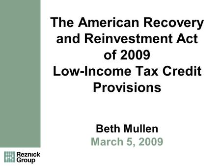 The American Recovery and Reinvestment Act of 2009 Low-Income Tax Credit Provisions Beth Mullen March 5, 2009.
