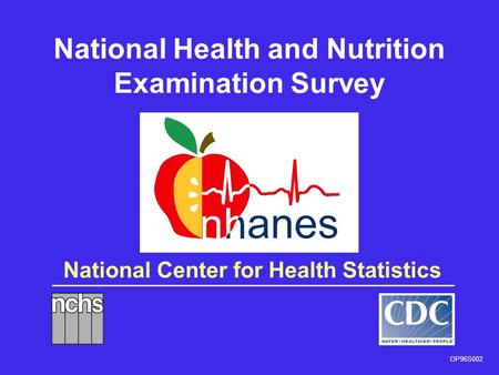 National Center for Health Statistics National Health and Nutrition Examination Survey OP96S002.