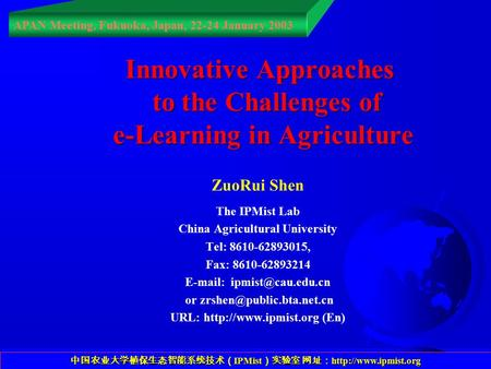 IPMIST Innovative Approaches to the Challenges of e-Learning in Agriculture ZuoRui Shen The IPMist Lab China Agricultural University Tel: 8610-62893015,