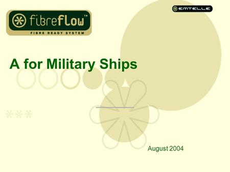 A for Military Ships August 2004. What is A? A is a system of: –tube assemblies –tube connectors –tube management closures –fibre bundles –fibre management.
