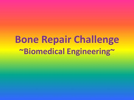 Bone Repair Challenge ~Biomedical Engineering~. Bone Fractures Many types of fractures, three common types are: Image source: US National Library of Medicine,