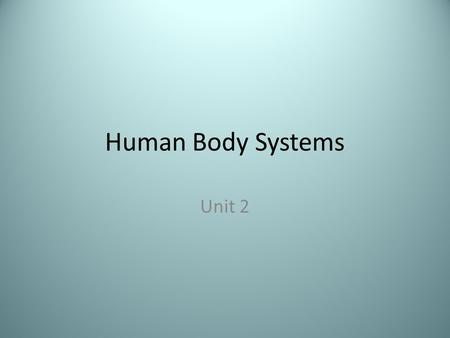 Human Body Systems Unit 2.