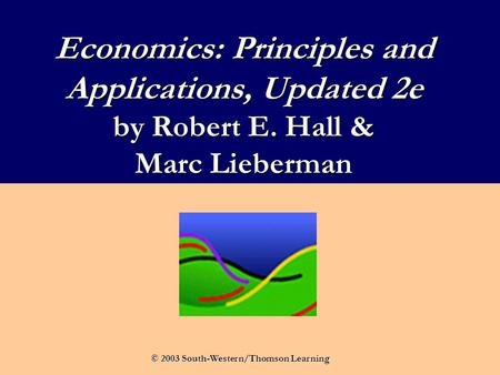 Economics: Principles and Applications, Updated 2e by Robert E. Hall & Marc Lieberman © 2003 South-Western/Thomson Learning.