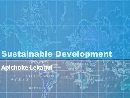 Sustainable Development Apichoke Lekagul. Definition of Sustainable Being able to continue into the future An ecosystem condition in which biodiversity,
