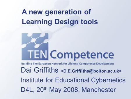 Dai Griffiths Institute for Educational Cybernetics D4L, 20 th May 2008, Manchester A new generation of Learning Design tools.