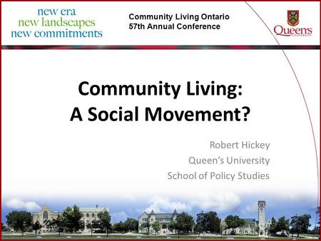 Community Living Ontario 57th Annual Conference Community Living: A Social Movement? Robert Hickey Queen's University School of Policy Studies.