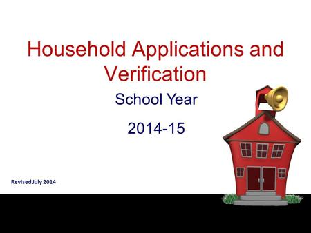 Household Applications and Verification School Year 2014-15 Revised July 2014.